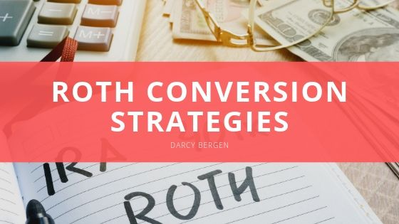 Financial Advisor, Darcy Bergen Discusses Roth Conversion Strategies