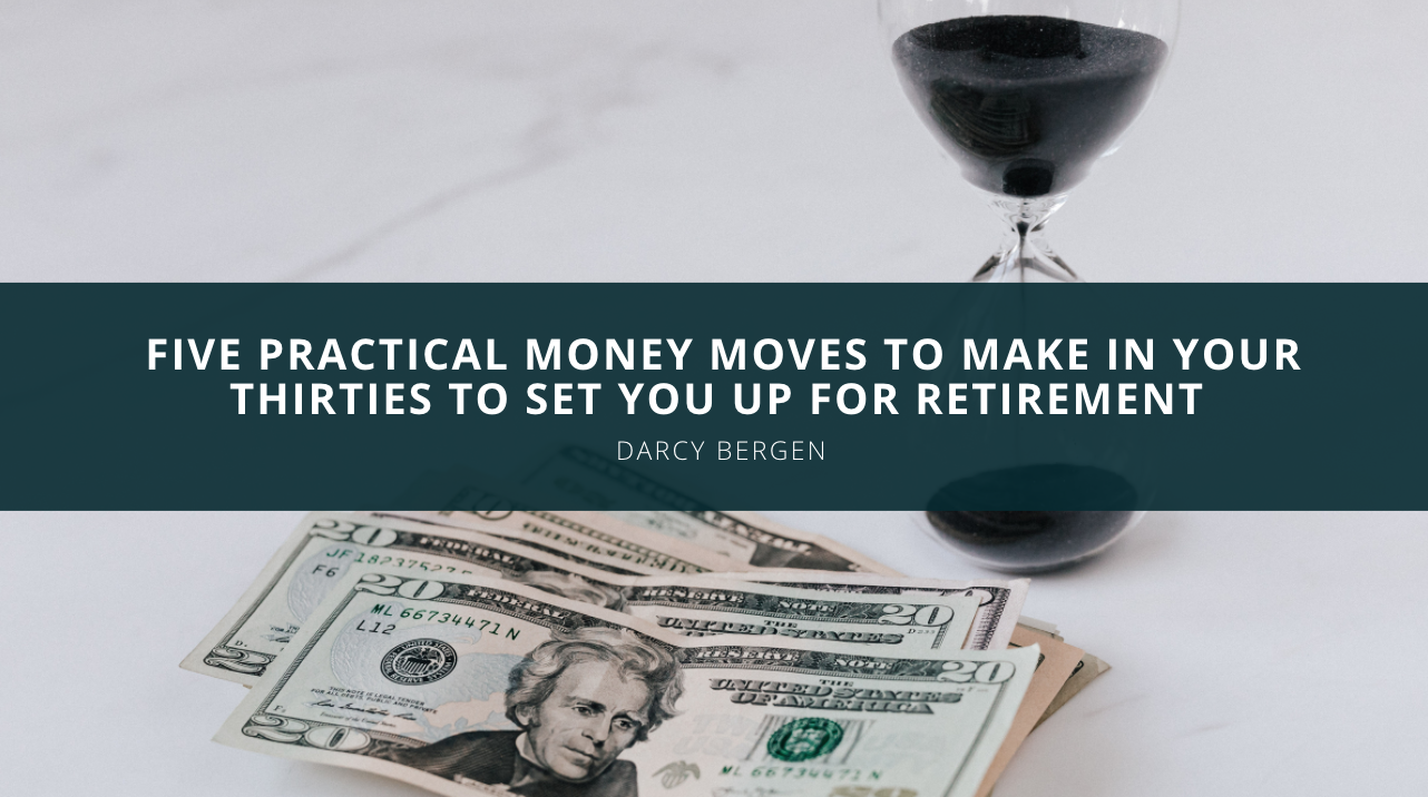 Darcy Bergen Shares Five Practical Money Moves To Make In Your Thirties To Set You Up For Retirement