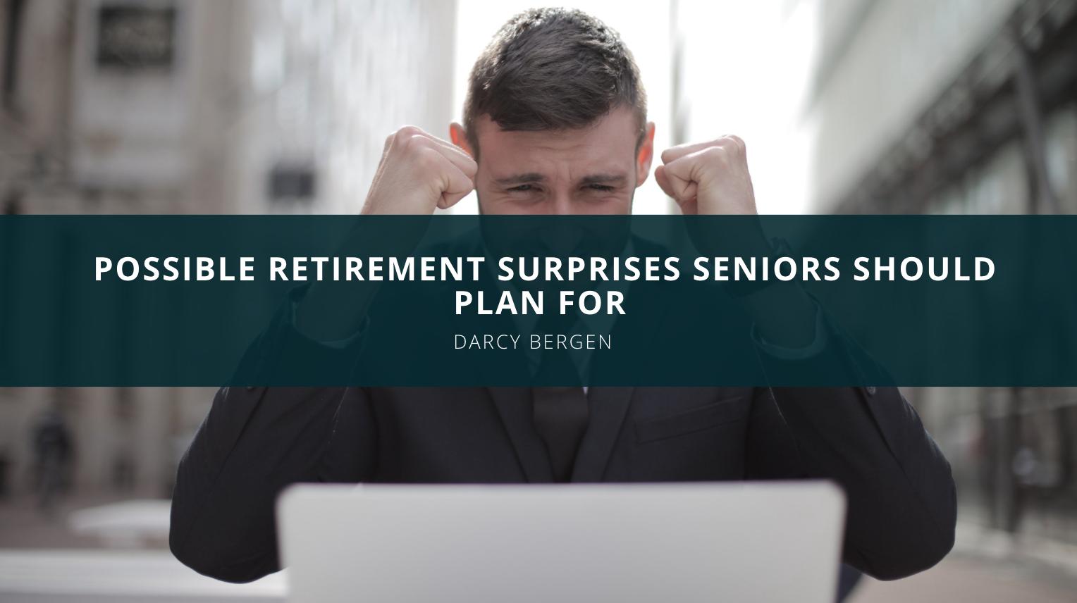 Financial Advisor Darcy Bergen Discusses Possible Retirement Surprises Seniors Should Plan For